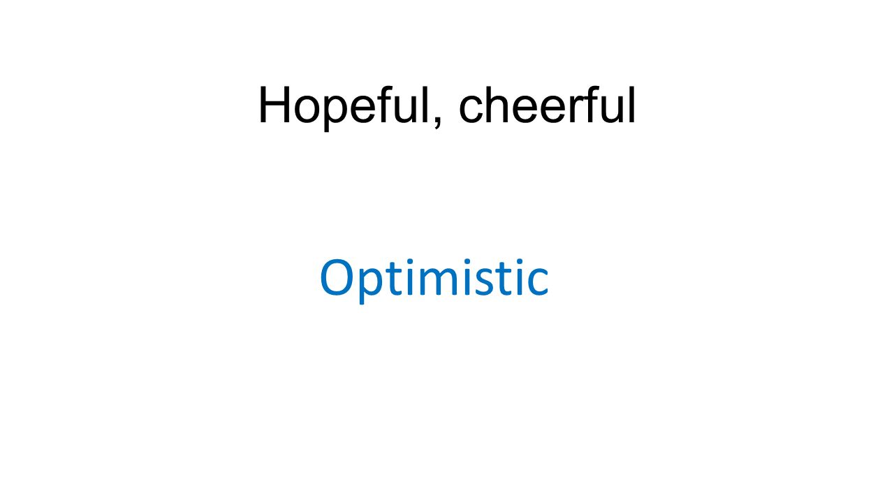 Hopeful, cheerful Optimistic