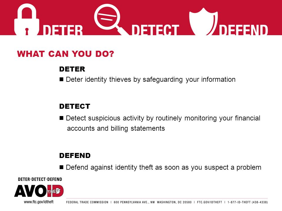 DETER identity thieves by safeguarding your information.