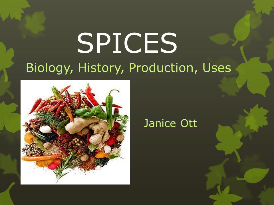 SPICES Biology, History, Production, Uses Janice Ott