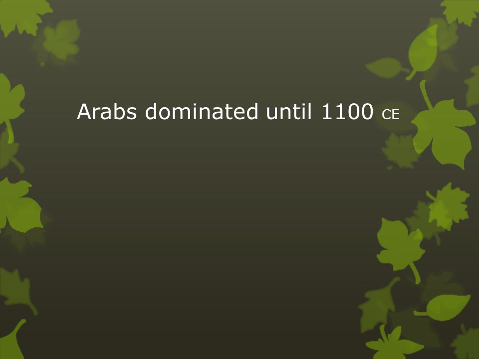 Arabs dominated until 1100 CE