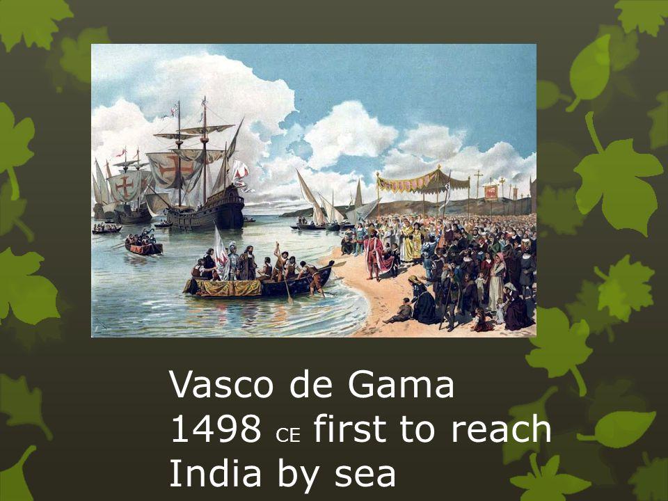 Vasco de Gama 1498 CE first to reach India by sea