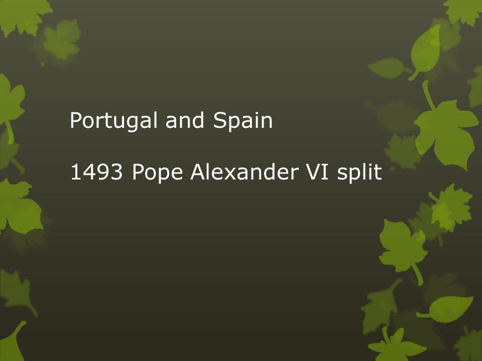 Portugal and Spain 1493 Pope Alexander VI split