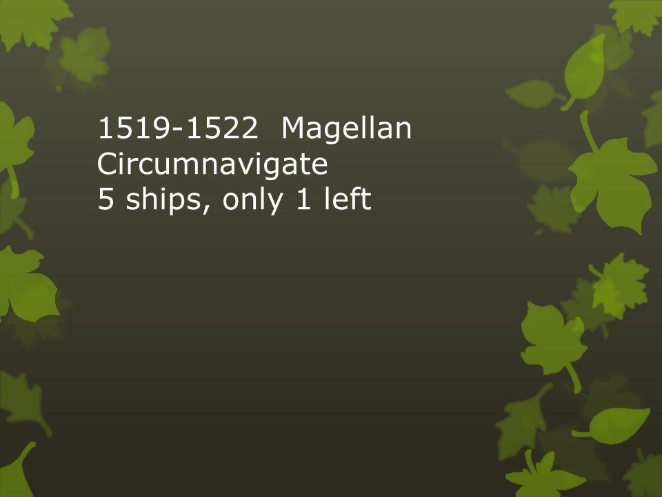 1519-1522 Magellan Circumnavigate 5 ships, only 1 left
