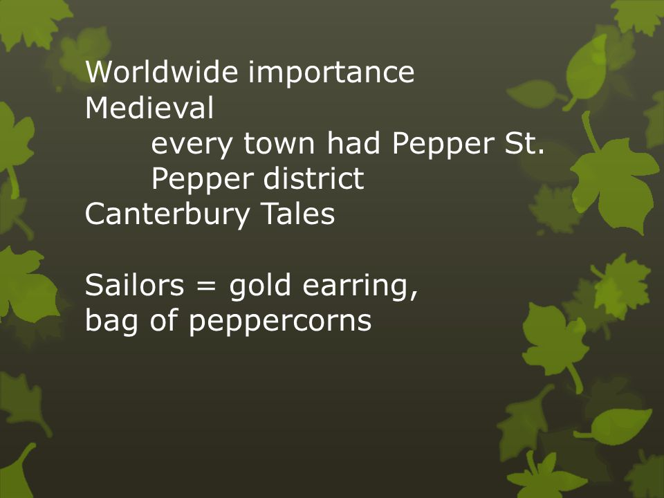 Worldwide importance Medieval every town had Pepper St.