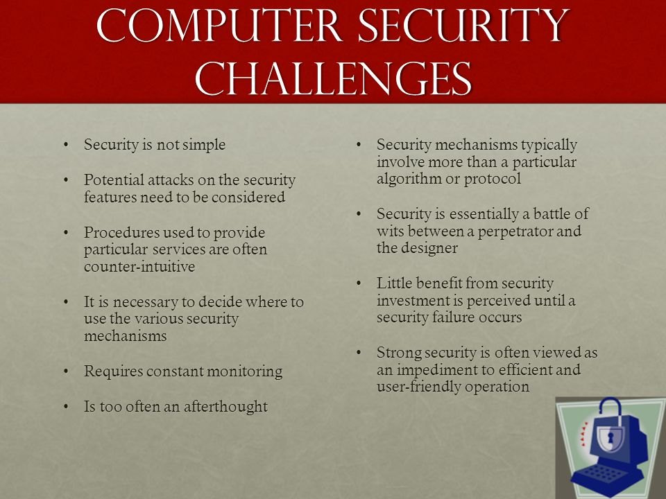 Computer Security Challenges Security is not simpleSecurity is not simple Potential attacks on the security features need to be consideredPotential at