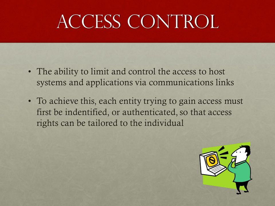 Access Control The ability to limit and control the access to host systems and applications via communications linksThe ability to limit and control t