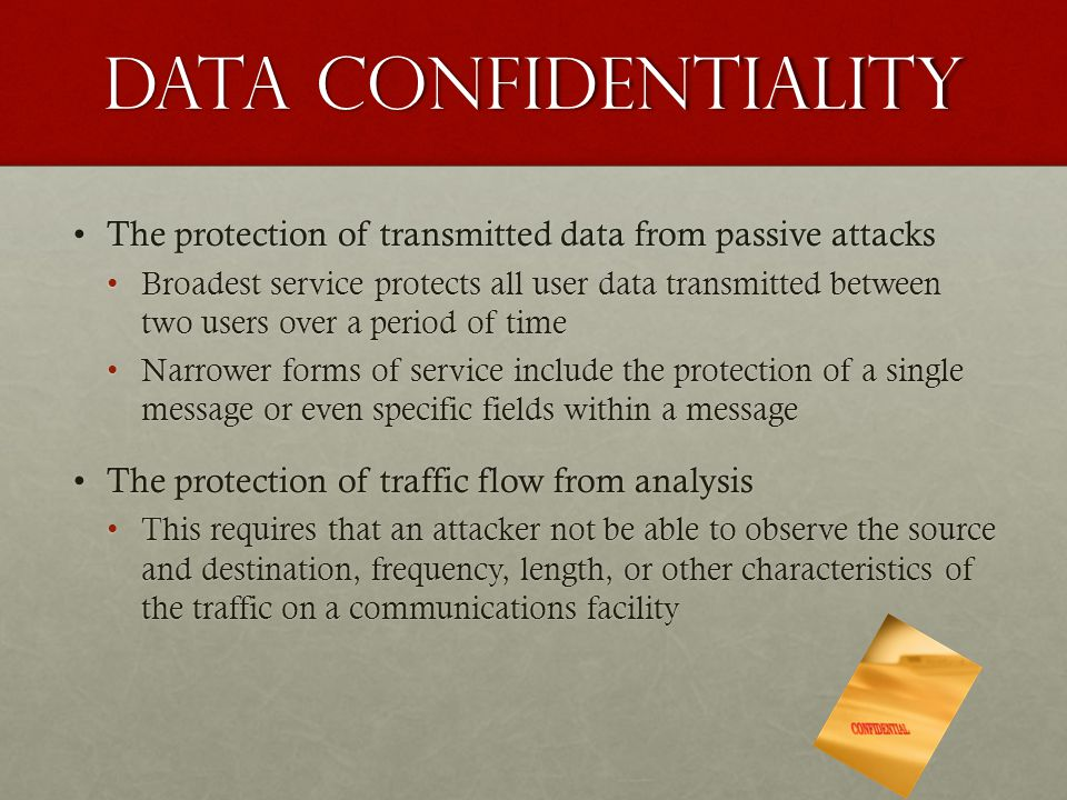 Data Confidentiality The protection of transmitted data from passive attacksThe protection of transmitted data from passive attacks Broadest service p