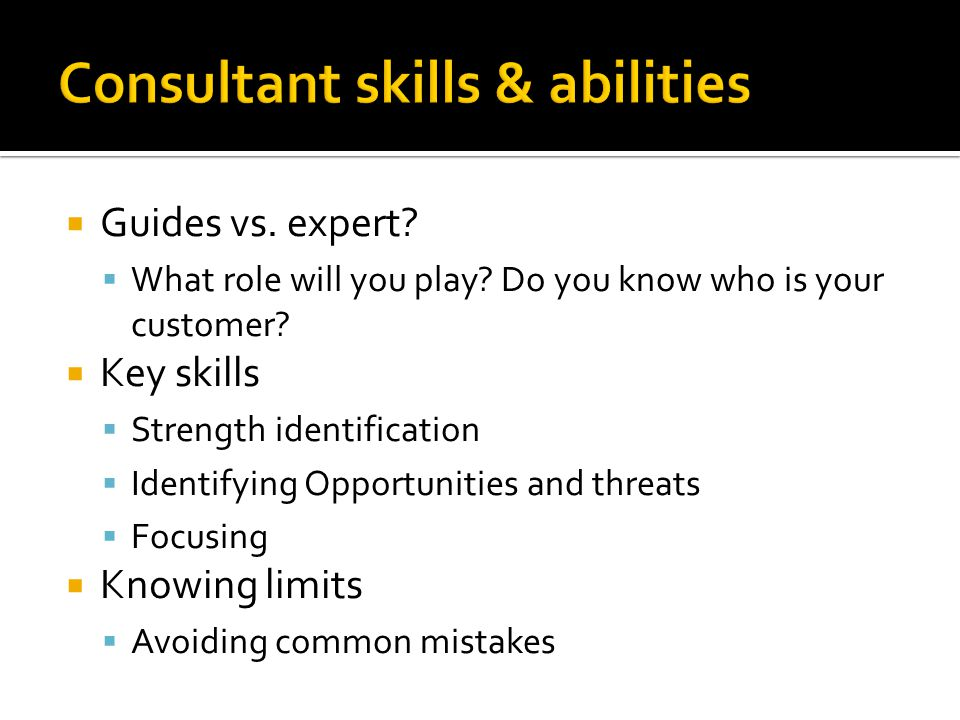  Guides vs. expert.  What role will you play. Do you know who is your customer.