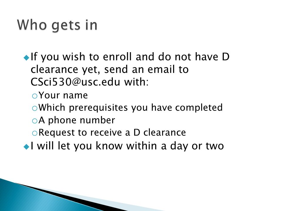  If you wish to enroll and do not have D clearance yet, send an email to CSci530@usc.edu with: o Your name o Which prerequisites you have completed o