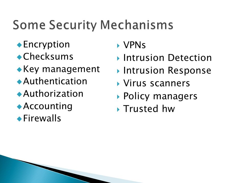  Encryption  Checksums  Key management  Authentication  Authorization  Accounting  Firewalls  VPNs  Intrusion Detection  Intrusion Response