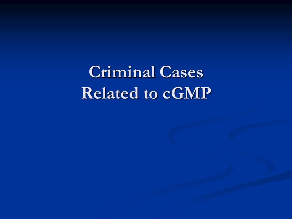 Criminal Cases Related to cGMP