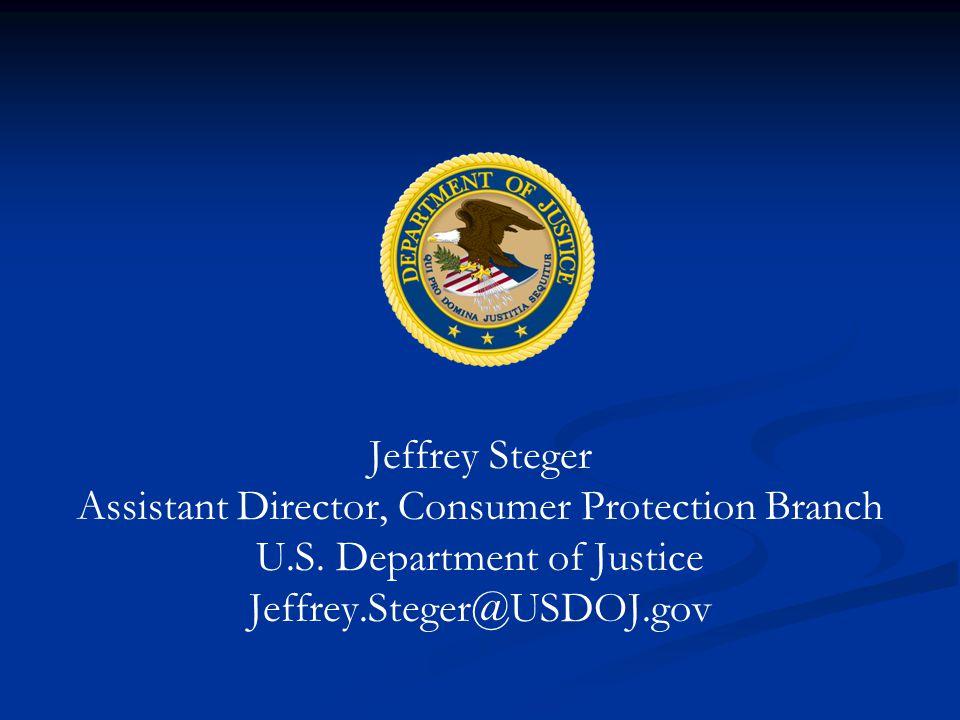 Jeffrey Steger Assistant Director, Consumer Protection Branch U.S.