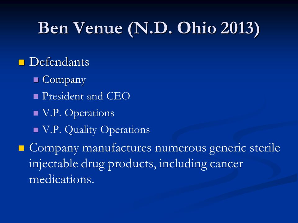 Ben Venue 2011 Inspection by FDA (48 deviations noted): 2011 Inspection by FDA (48 deviations noted): Company failed to create and follow appropriate procedures to prevent contamination of drugs which were purported to be sterile.