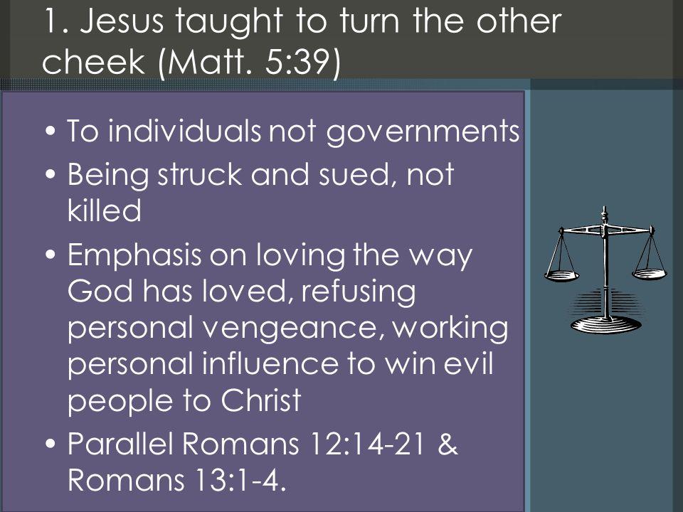 1. Jesus taught to turn the other cheek (Matt.