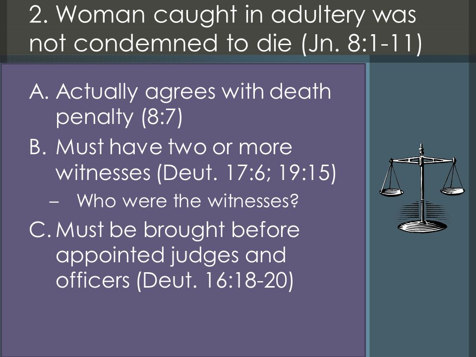 2. Woman caught in adultery was not condemned to die (Jn.