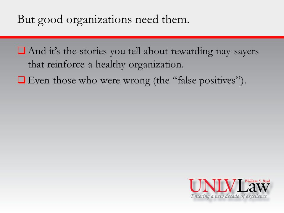 But good organizations need them.  And it's the stories you tell about rewarding nay-sayers that reinforce a healthy organization.  Even those who w