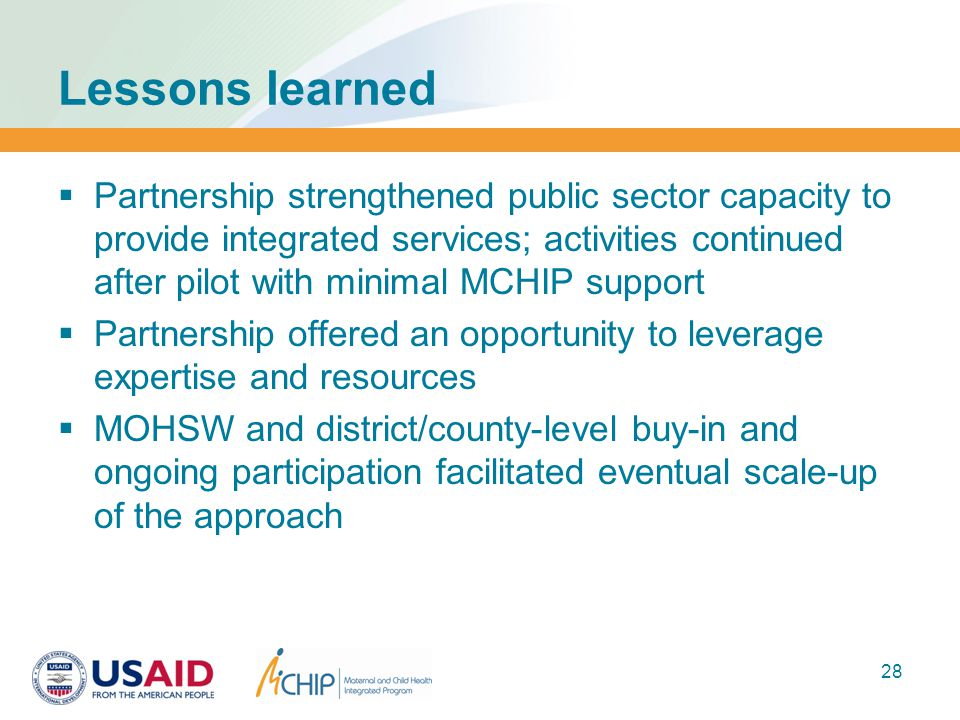 Lessons learned  Partnership strengthened public sector capacity to provide integrated services; activities continued after pilot with minimal MCHIP
