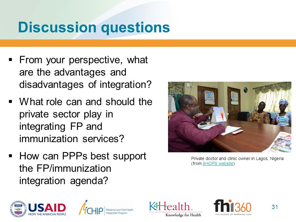 Discussion questions  From your perspective, what are the advantages and disadvantages of integration?  What role can and should the private sector