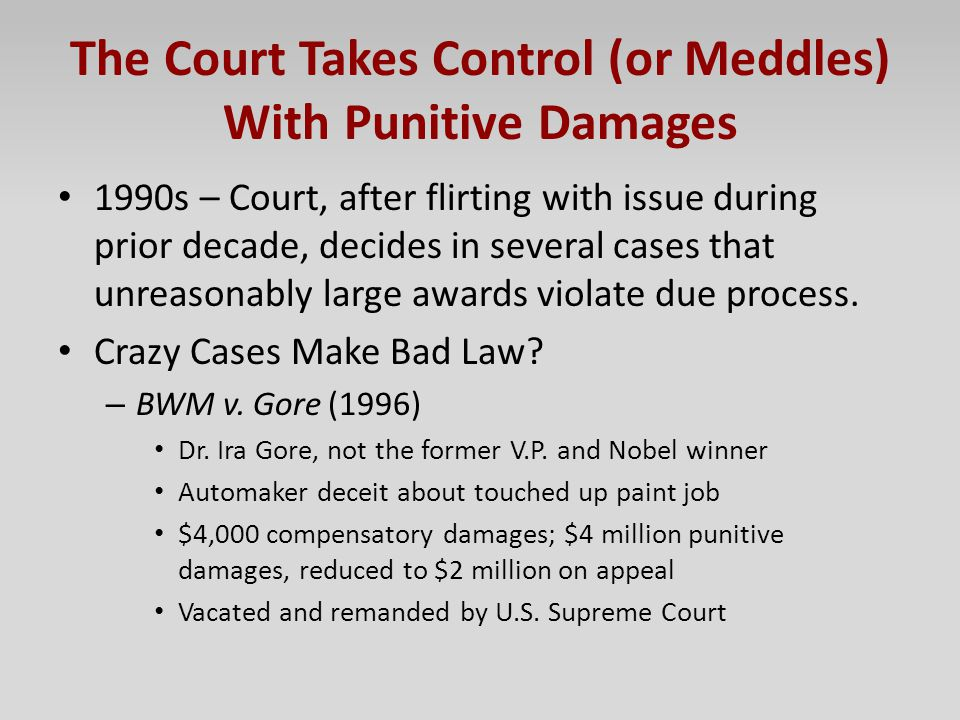 The Court Takes Control (or Meddles) With Punitive Damages 1990s – Court, after flirting with issue during prior decade, decides in several cases that