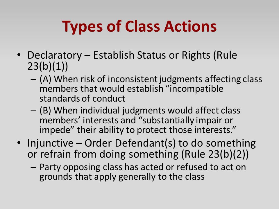 Types of Class Actions Declaratory – Establish Status or Rights (Rule 23(b)(1)) – (A) When risk of inconsistent judgments affecting class members that