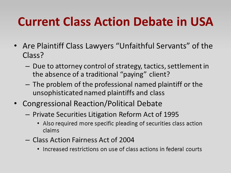 "Current Class Action Debate in USA Are Plaintiff Class Lawyers ""Unfaithful Servants"" of the Class? – Due to attorney control of strategy, tactics, set"