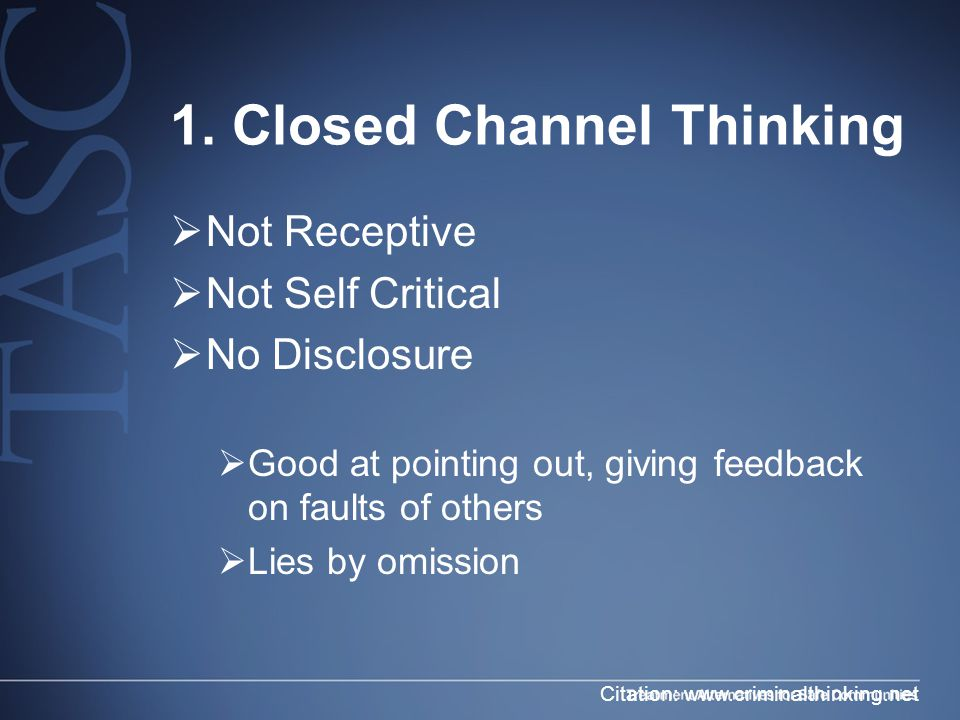 1. Closed Channel Thinking  Not Receptive  Not Self Critical  No Disclosure  Good at pointing out, giving feedback on faults of others  Lies by o
