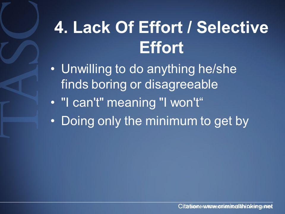 4. Lack Of Effort / Selective Effort Unwilling to do anything he/she finds boring or disagreeable