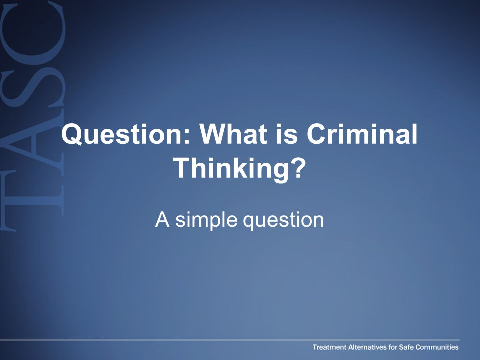Question: What is Criminal Thinking A simple question