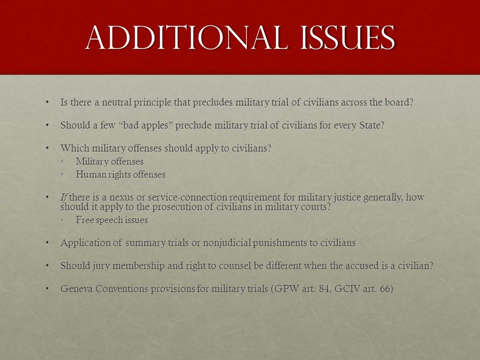 Additional issues Is there a neutral principle that precludes military trial of civilians across the board Is there a neutral principle that precludes military trial of civilians across the board.
