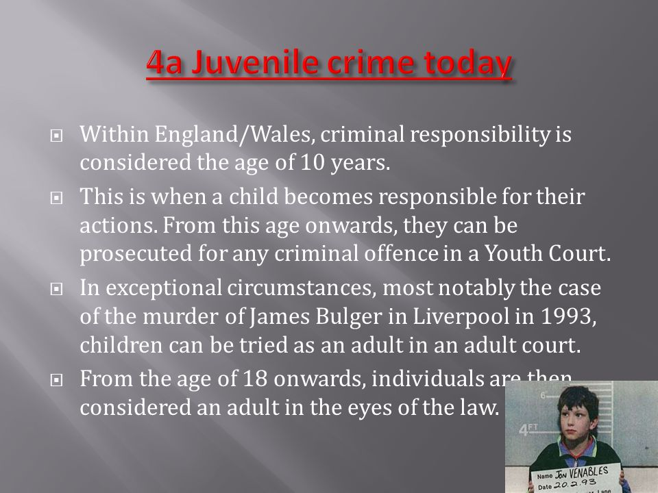  Within England/Wales, criminal responsibility is considered the age of 10 years.