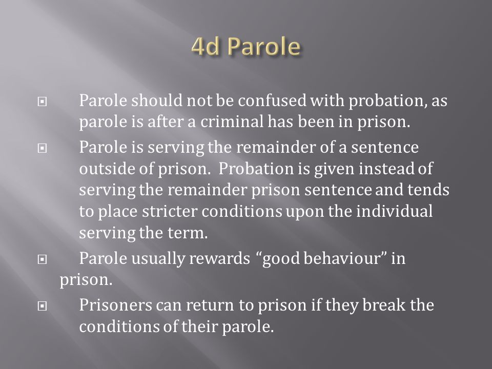  Parole should not be confused with probation, as parole is after a criminal has been in prison.