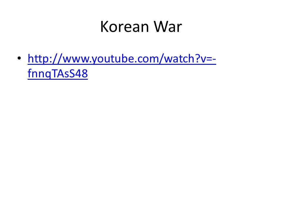 Korean War http://www.youtube.com/watch?v=- fnnqTAsS48 http://www.youtube.com/watch?v=- fnnqTAsS48