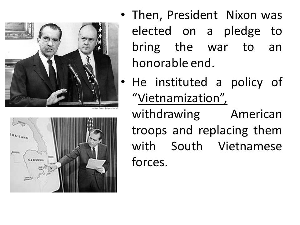Then, President Nixon was elected on a pledge to bring the war to an honorable end.