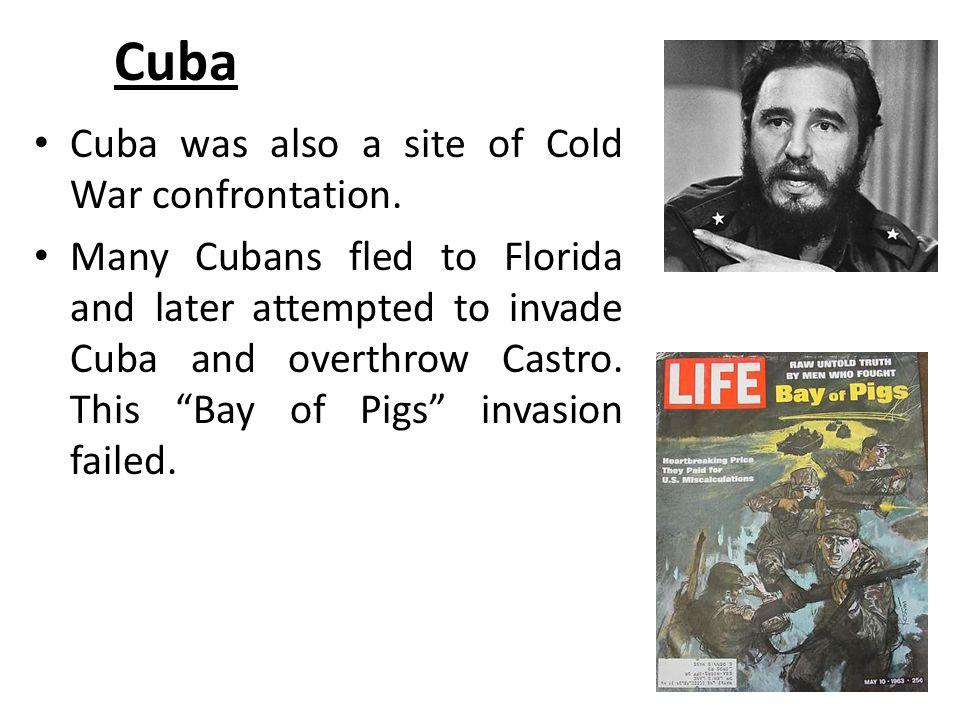 Cuba Cuba was also a site of Cold War confrontation.