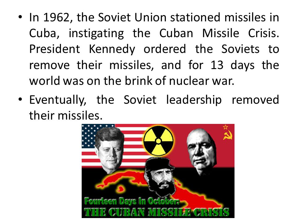 In 1962, the Soviet Union stationed missiles in Cuba, instigating the Cuban Missile Crisis.