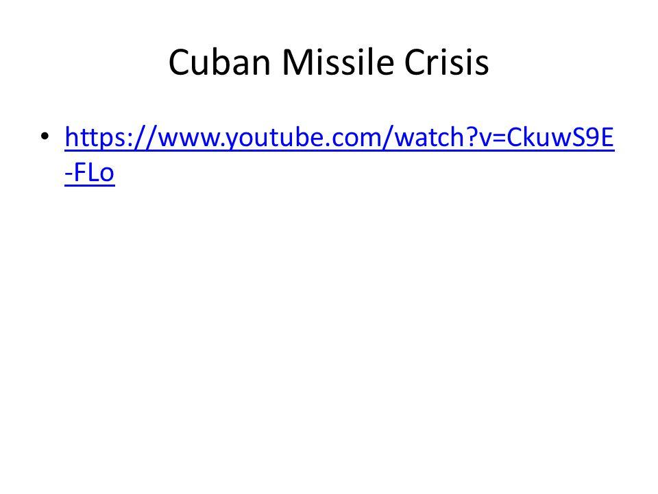 Cuban Missile Crisis https://www.youtube.com/watch?v=CkuwS9E -FLo https://www.youtube.com/watch?v=CkuwS9E -FLo