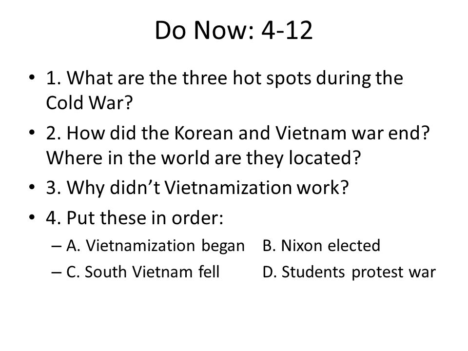 Do Now: 4-12 1. What are the three hot spots during the Cold War.