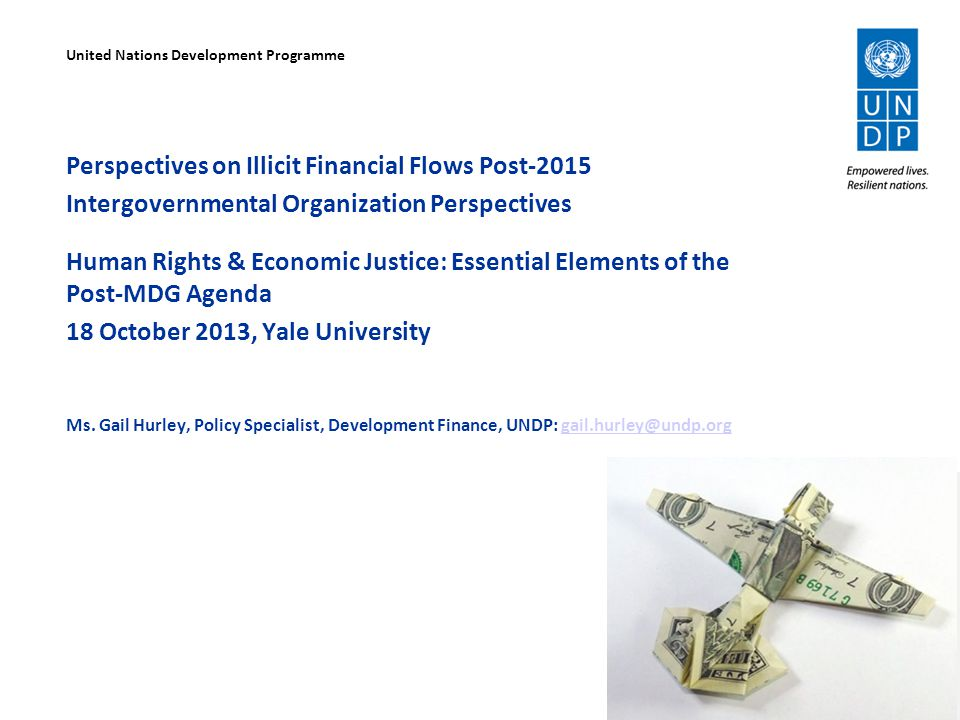 Perspectives on Illicit Financial Flows Post-2015 Intergovernmental Organization Perspectives Human Rights & Economic Justice: Essential Elements of the Post-MDG Agenda 18 October 2013, Yale University Ms.