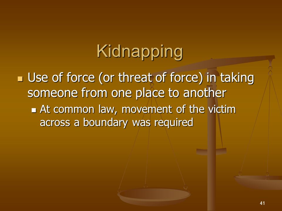 Kidnapping Modern statutes Modern statutes Forcibly or secretly confining someone against their will Forcibly or secretly confining someone against their will Forcibly carry or send someone out of the state Forcibly carry or send someone out of the state 42