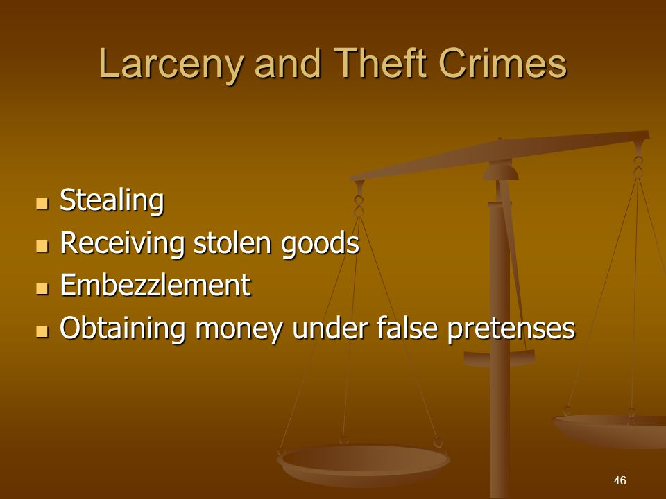 Larceny and Theft Crimes Stealing Stealing Receiving stolen goods Receiving stolen goods Embezzlement Embezzlement Obtaining money under false pretens