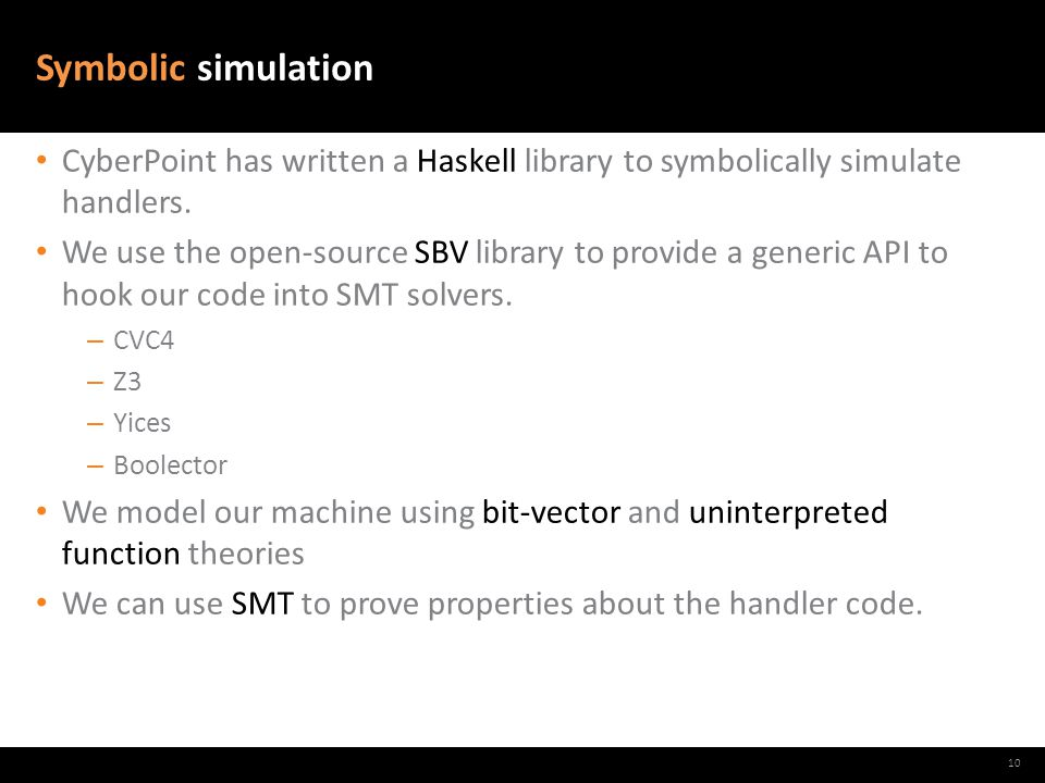 Symbolic simulation CyberPoint has written a Haskell library to symbolically simulate handlers.