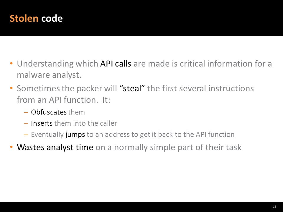 "Stolen code Understanding which API calls are made is critical information for a malware analyst. Sometimes the packer will ""steal"" the first several"