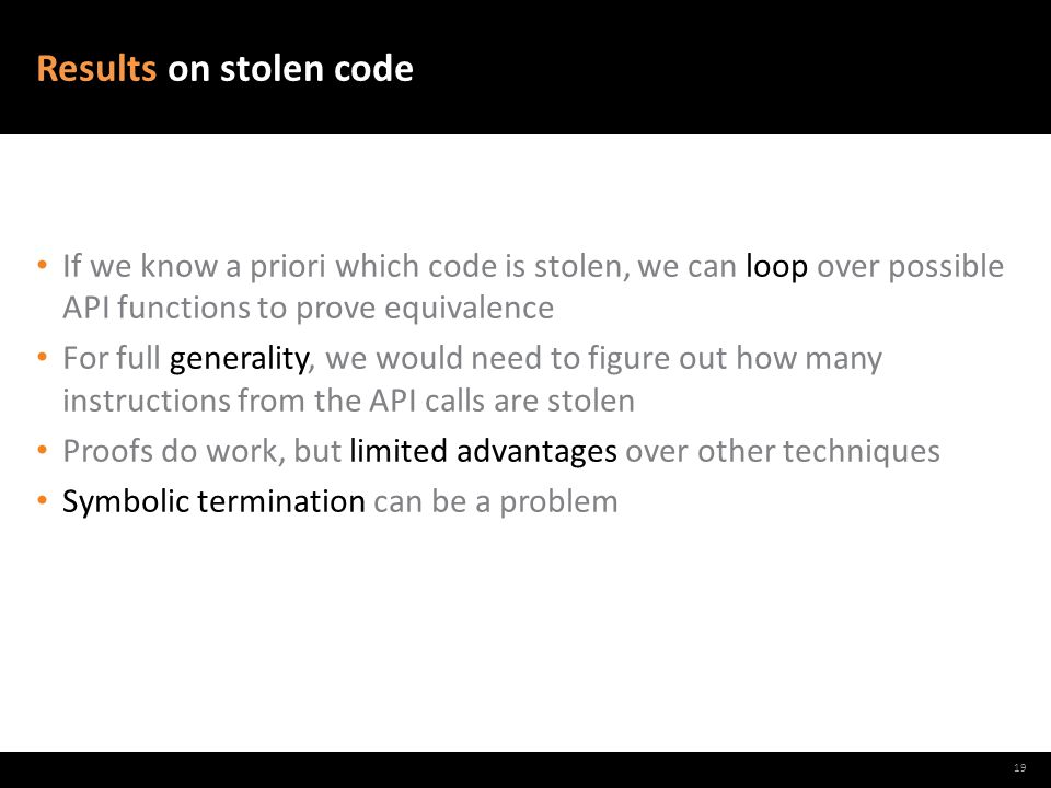 Results on stolen code If we know a priori which code is stolen, we can loop over possible API functions to prove equivalence For full generality, we