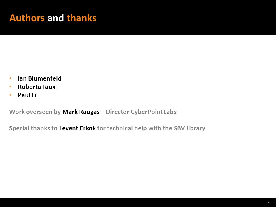Authors and thanks 2 Ian Blumenfeld Roberta Faux Paul Li Work overseen by Mark Raugas – Director CyberPoint Labs Special thanks to Levent Erkok for te