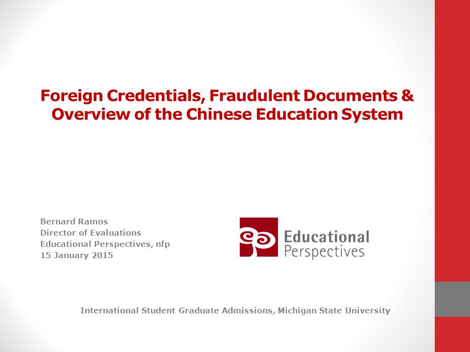 Foreign Credentials, Fraudulent Documents & Overview of the Chinese Education System Bernard Ramos Director of Evaluations Educational Perspectives, n