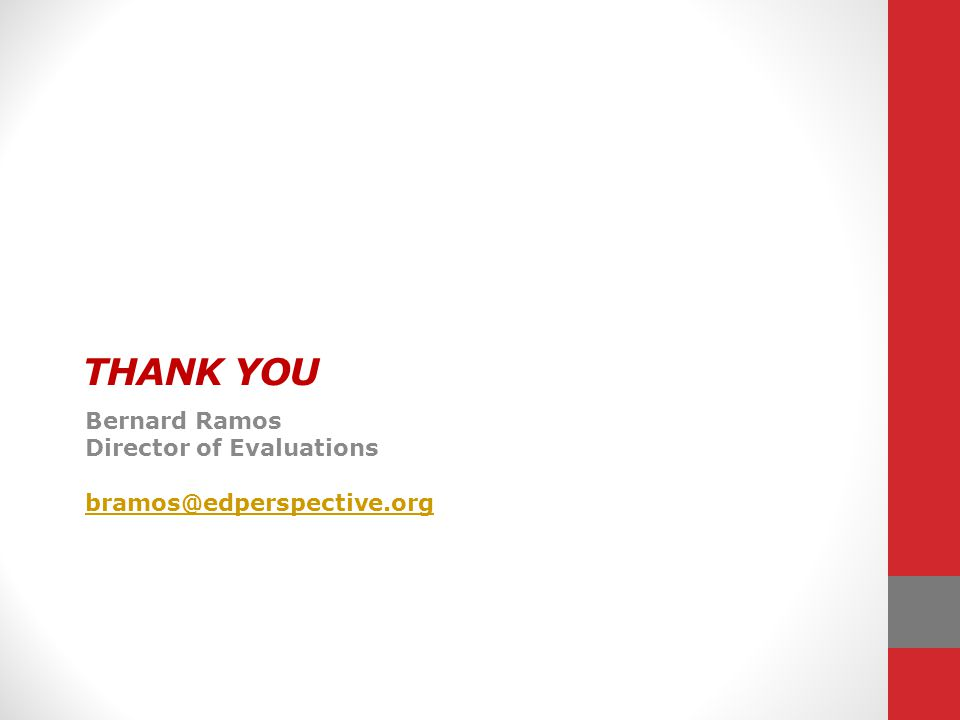THANK YOU Bernard Ramos Director of Evaluations bramos@edperspective.org
