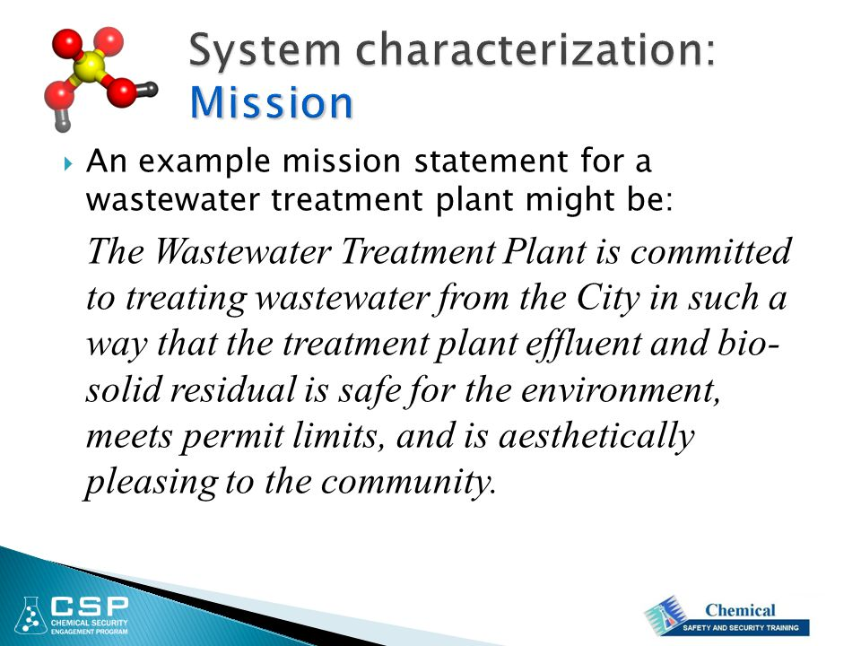  An example mission statement for a wastewater treatment plant might be: The Wastewater Treatment Plant is committed to treating wastewater from the