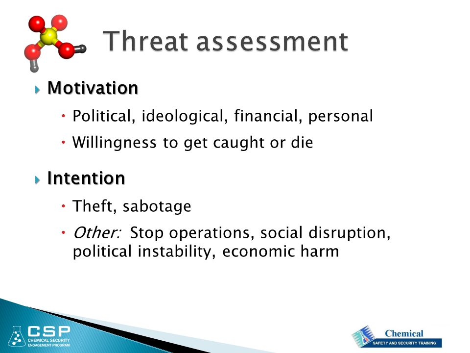  Motivation  Political, ideological, financial, personal  Willingness to get caught or die  Intention  Theft, sabotage  Other: Stop operations,