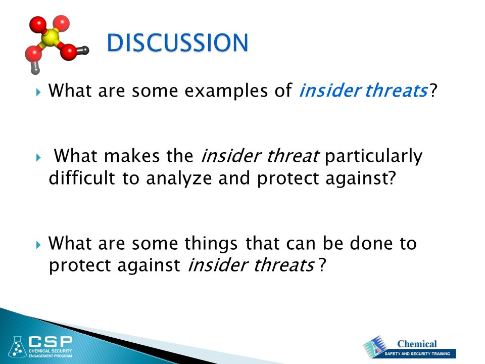  What are some examples of insider threats ?  What makes the insider threat particularly difficult to analyze and protect against?  What are some t