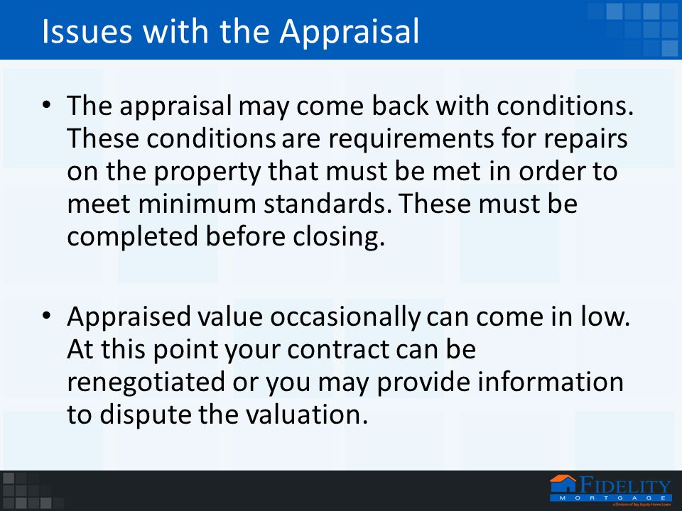Issues with the Appraisal The appraisal may come back with conditions.